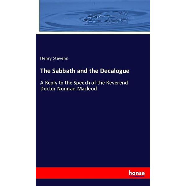 Stevens, Henry - The Sabbath and the Decalogue