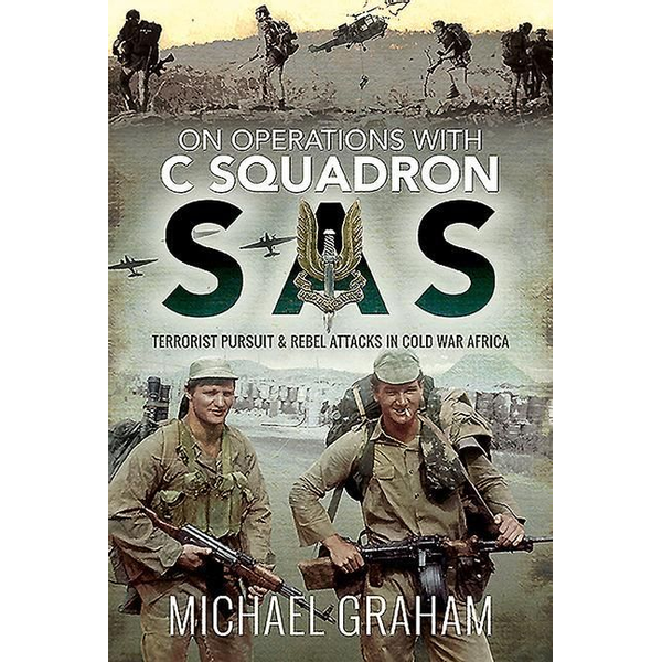 Graham, Michael - On Operations with C Squadron SAS: Terrorist Pursuit and Rebel Attacks in Cold War Africa