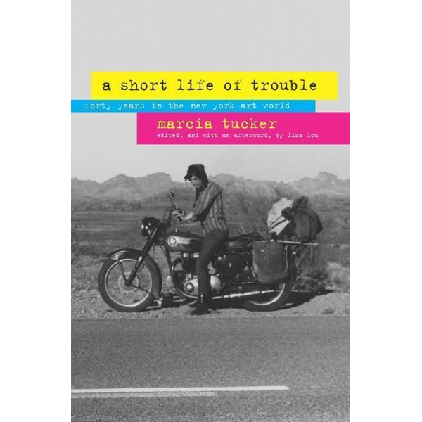 Tucker, Marcia - A Short Life of Trouble