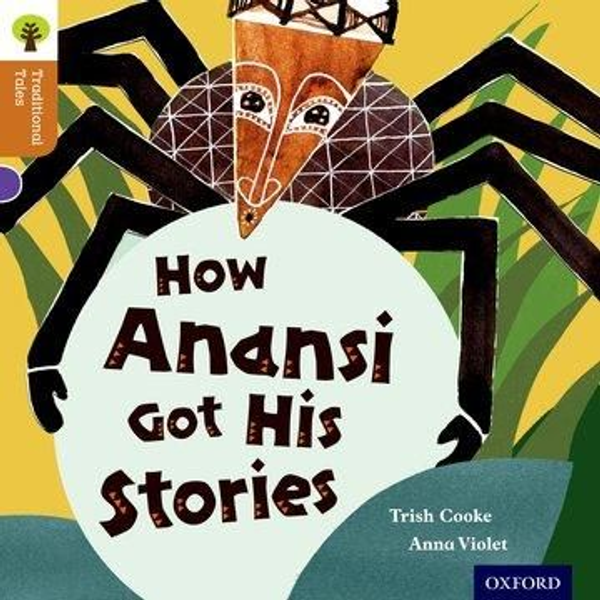 Cooke, Trish - Oxford Reading Tree Traditional Tales: Level 8: How Anansi Got His Stories