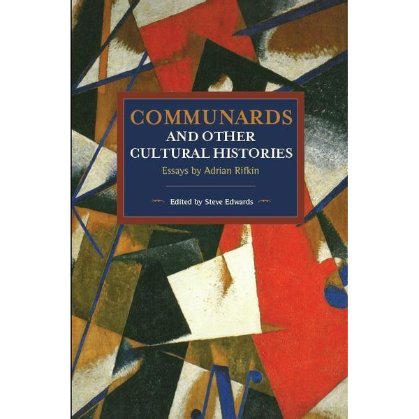 Rifkin, Adrian - Communards and Other Cultural Histories: Essays by Adrian Rifkin