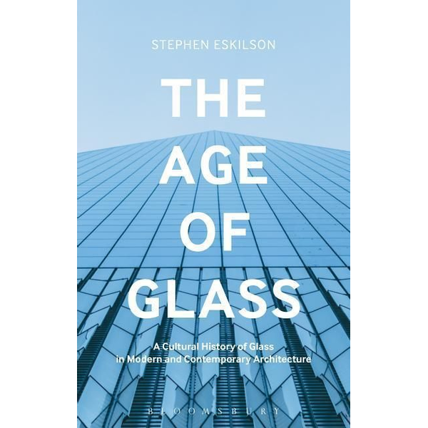 Eskilson, Stephen - ISBN The Age of Glass (A Cultural History of Glass in Modern and Contemporary Architecture)