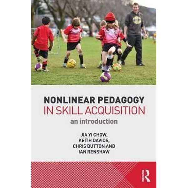 Chow, Jia Yi (National Institute of Education, Singapore) - Nonlinear Pedagogy in Skill Acquisition