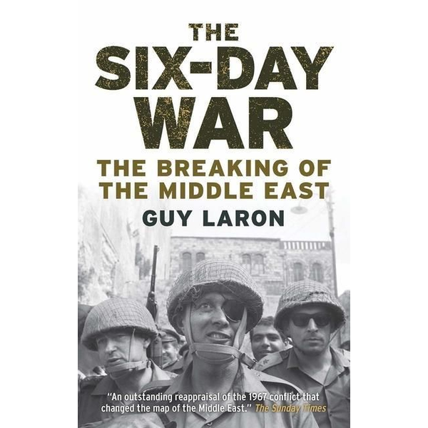 Laron, Guy - The Six-Day War: The Breaking of the Middle East
