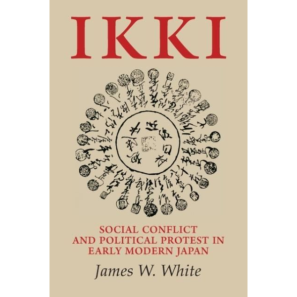 White, James W. - Ikki: Social Conflict and Political Protest in Early Modern Japan