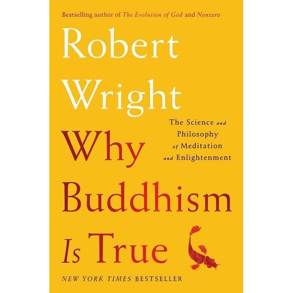 Wright, Robert - Why Buddhism Is True: The Science and Philosophy of Meditation and Enlightenment