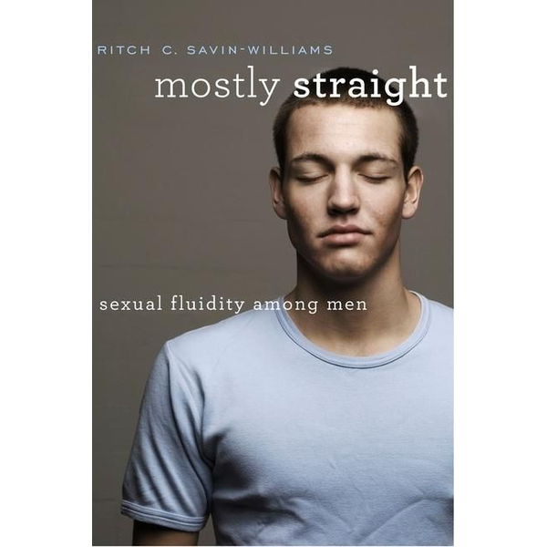 Savin-Williams, Ritch C. - Mostly Straight: Sexual Fluidity Among Men