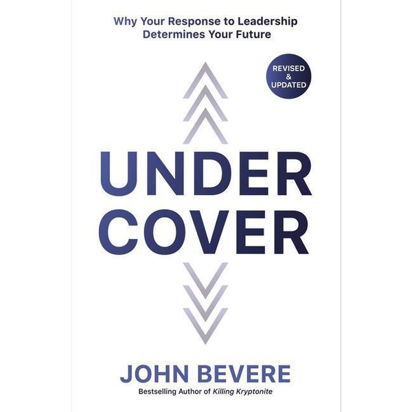 Bevere, John - Under Cover: Why Your Response to Leadership Determines Your Future
