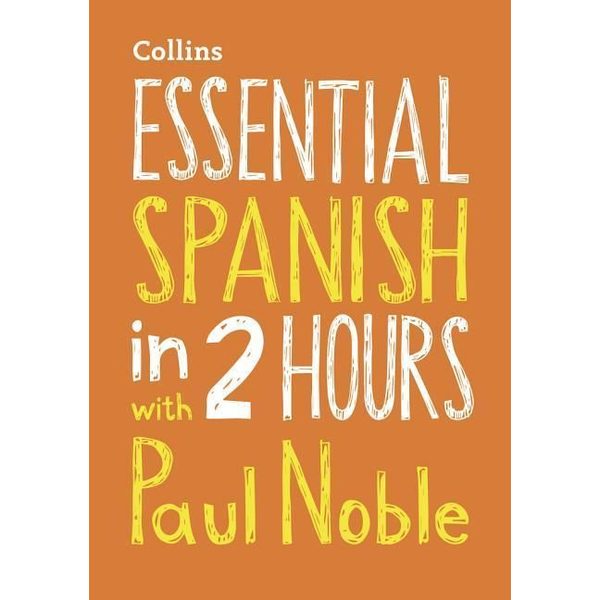 Noble, Paul - Essential Spanish in 2 Hours with Paul Noble