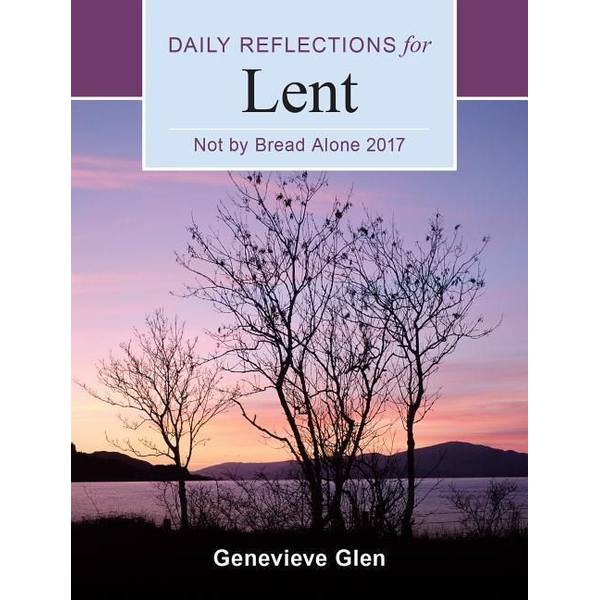 Glen, Genevieve - Not by Bread Alone: Daily Reflections for Lent