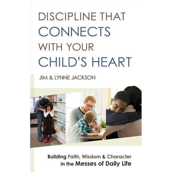 Jackson, Jim - ISBN Discipline That Connects With Your Child's Heart (Building Faith, Wisdom, and Character in the Messes of Daily Life) book English Paperback 320 pages