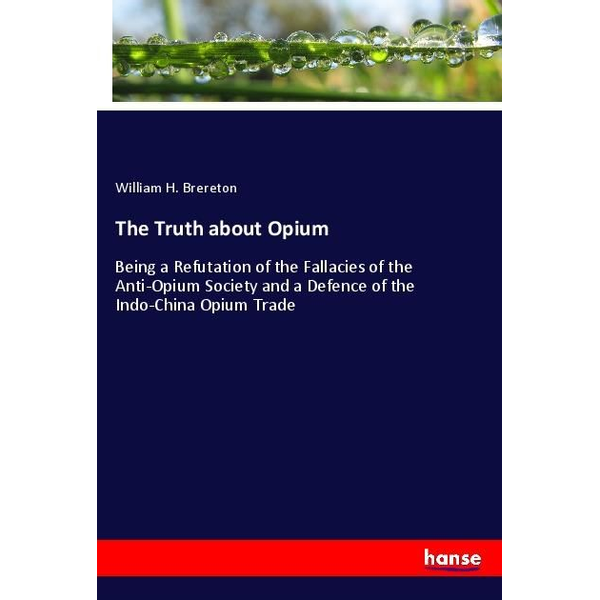 Brereton, William H. - The Truth about Opium