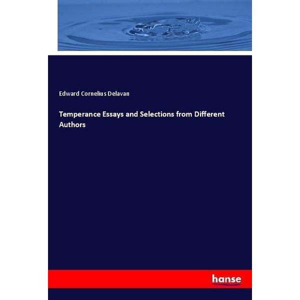 Delavan, Edward Cornelius - Temperance Essays and Selections from Different Authors