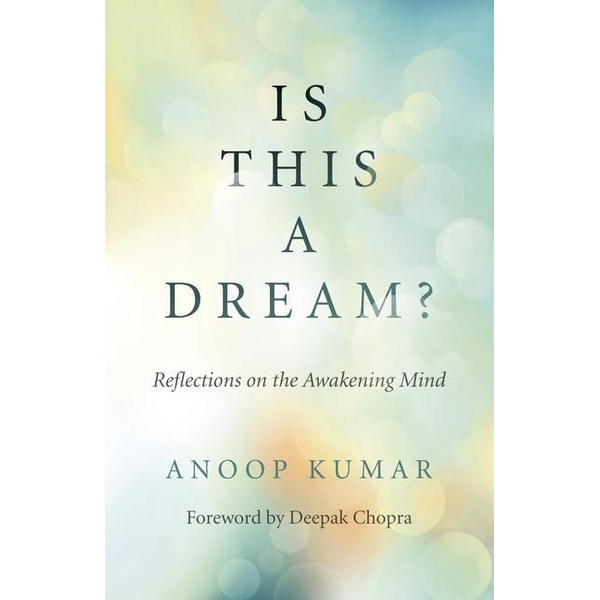 Kumar, Anoop - Is This a Dream? - Reflections on the Awakening Mind