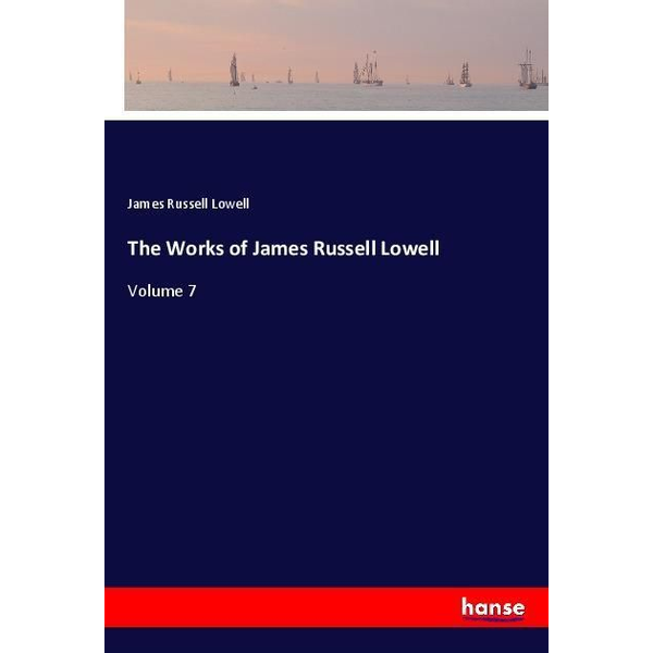 Lowell, James Russell - The Works of James Russell Lowell
