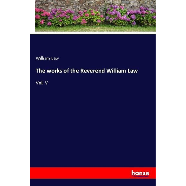 Law, William - The works of the Reverend William Law