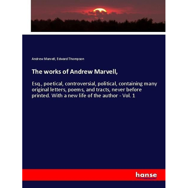 Marvell, Andrew - The works of Andrew Marvell,
