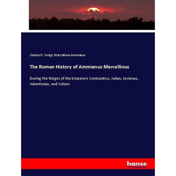Yonge, Charles D. - The Roman History of Ammianus Marcellinus