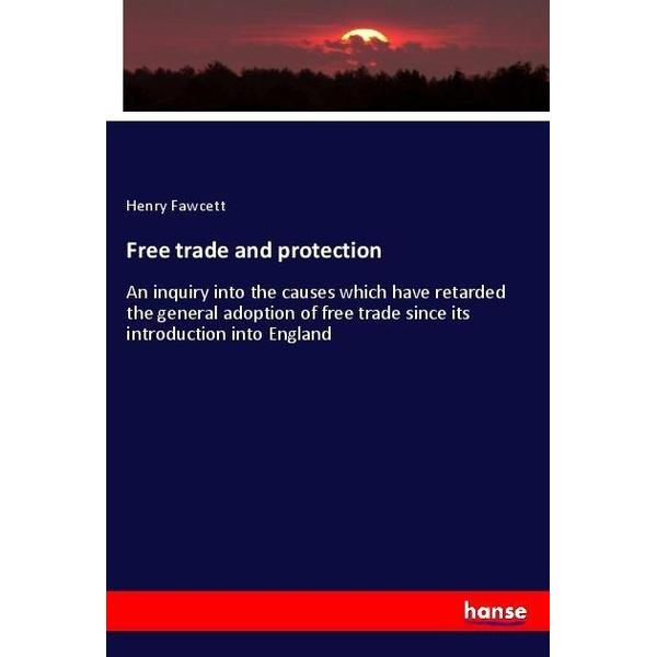 Fawcett, Henry - Free trade and protection