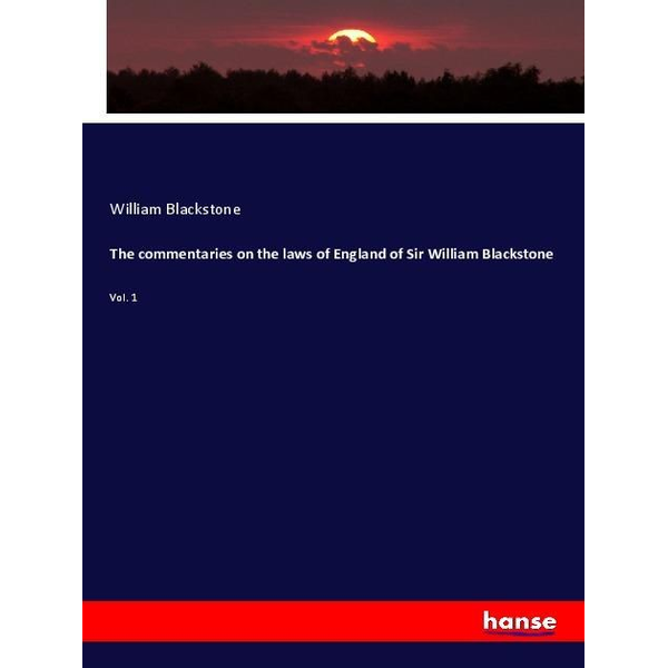 Blackstone, William - The commentaries on the laws of England of Sir William Blackstone