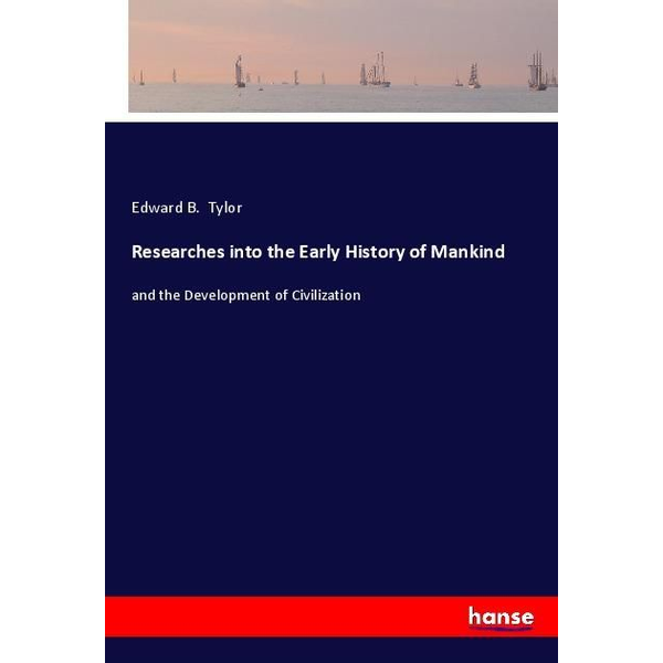 Tylor, Edward B. - Researches into the Early History of Mankind