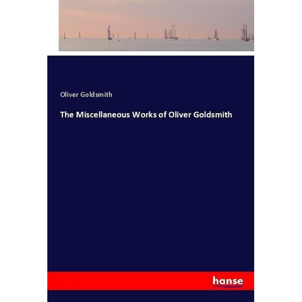 Goldsmith, Oliver - The Miscellaneous Works of Oliver Goldsmith