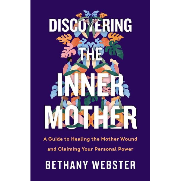 Webster, Bethany - Discovering the Inner Mother