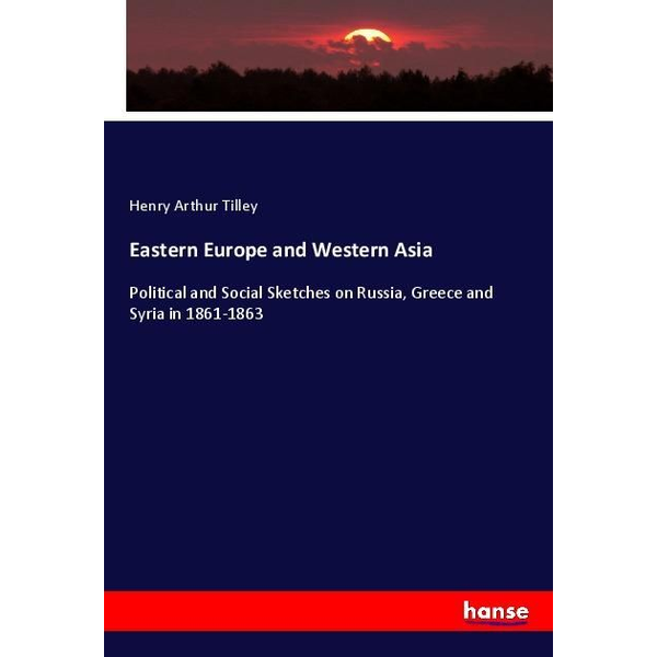 Tilley, Henry Arthur - Eastern Europe and Western Asia