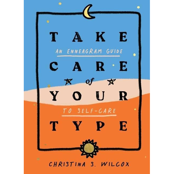 Wilcox, Christina S. - Take Care of Your Type: An Enneagram Guide to Self-Care