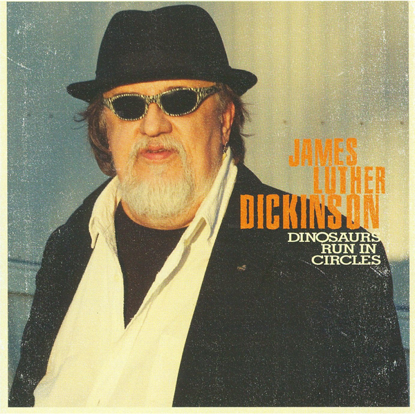 James Luther Dickinson - Dinosaurs Run in Circles