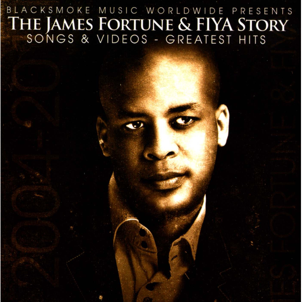 James Fortune & FIYA - James Fortune & FIYA Story: Songs & Videos: Greatest Hits
