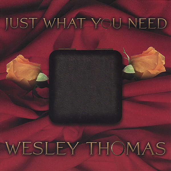 Wesley Thomas - Just What You Need