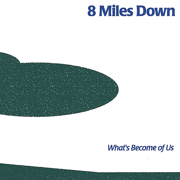 8 Miles Down - What's Become of Us