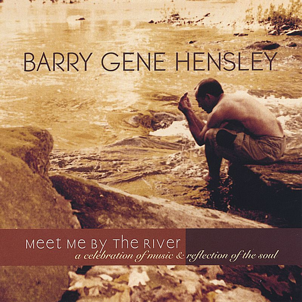 Barry Gene Hensley - Meet Me by the River
