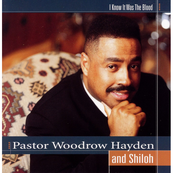 Pastor Woodrow Hayden & Shiloh - I Know It Was the Blood
