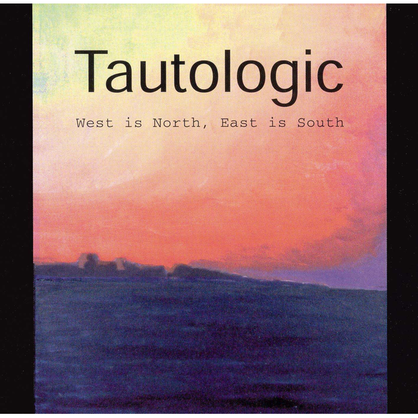 Tautologic - West Is North, East Is South