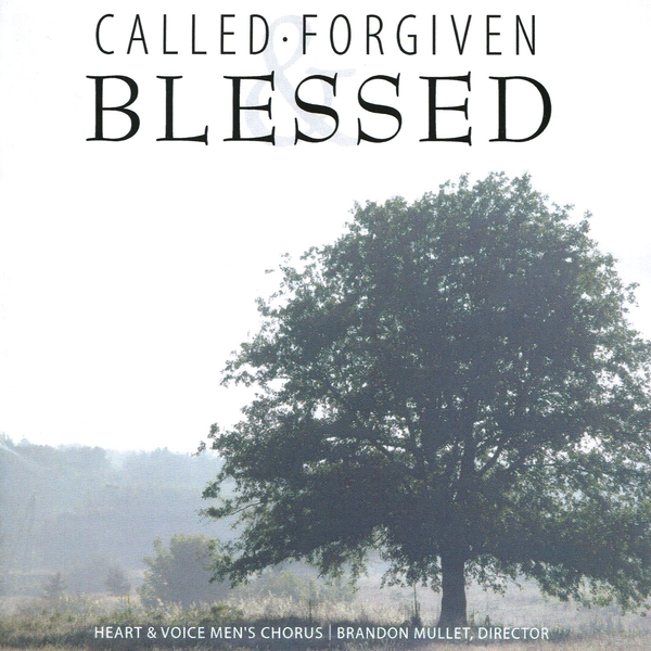 Heart & Voice Men's Chorus / Brandon Mullet - Called, Forgiven, Blessed