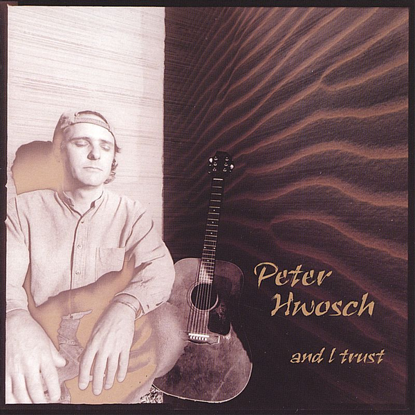 Peter Hwosch - And I Trust