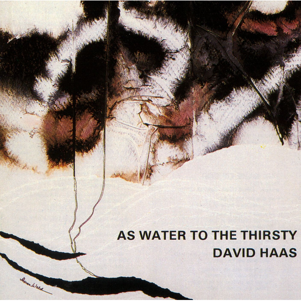 David Haas - As Water to the Thirsty