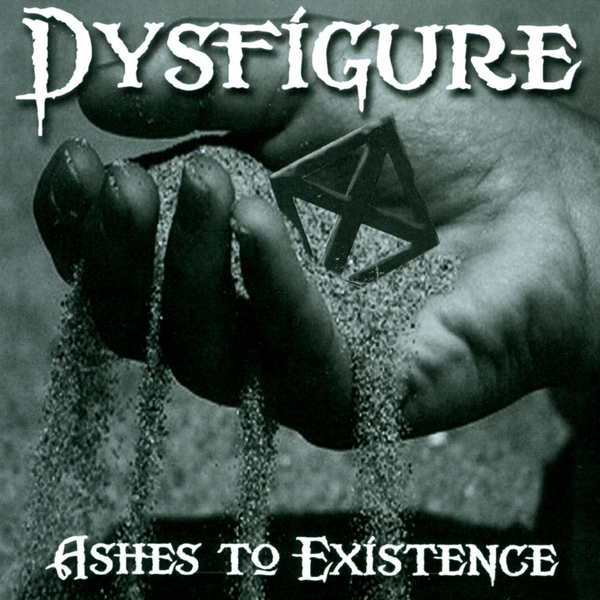 Dysfigure - Ashes to Existence