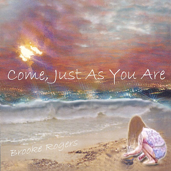 Brooke Rogers - Come, Just as You Are