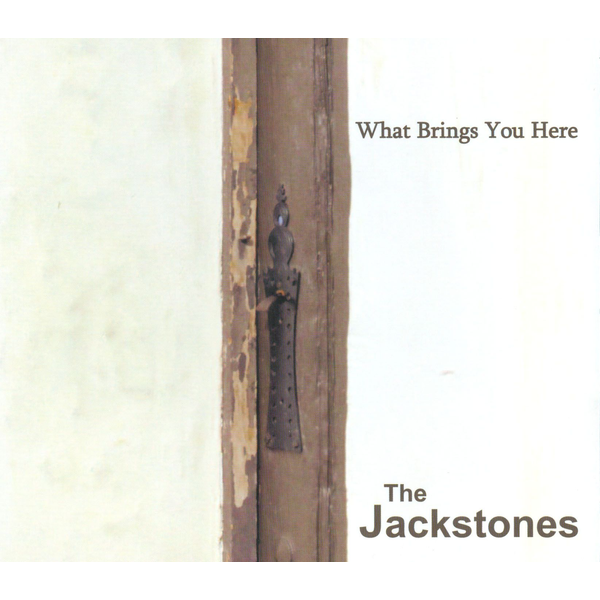 The Jackstones - What Brings You Here