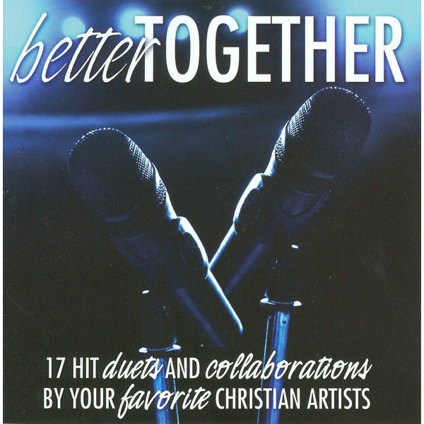 Various Artists - Better Together: 17 Hit Duets and Collaborations by Your Favorite Chri