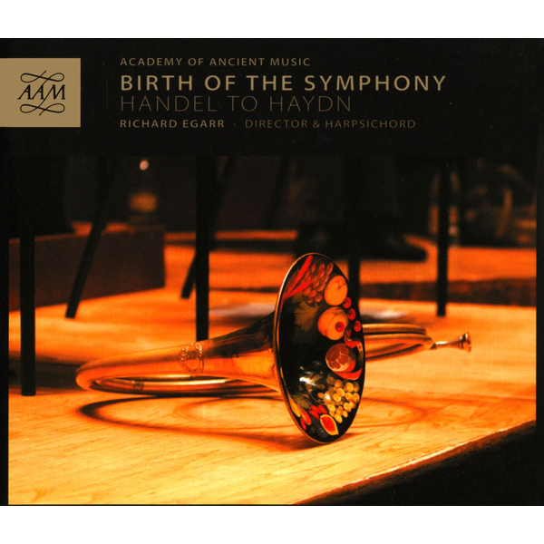 Academy of Ancient Music/Richard Egarr - Birth of the Symphony: Handel to Haydn