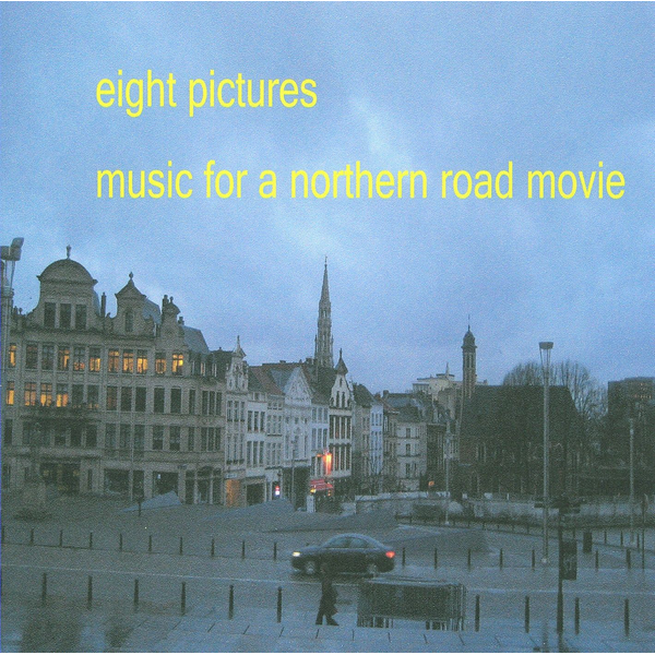 Eight Pictures - Music For A Northern Road Movie...