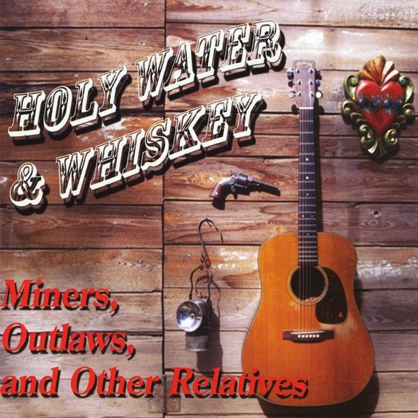 Holy Water & Whiskey - Miners Outlaw & Other Relatives