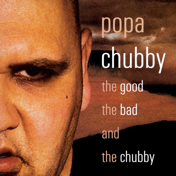 Popa Chubby - Good, the Bad and the Chubby