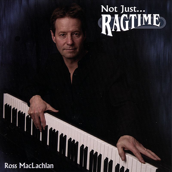 Ross MacLachlan - Not Just Ragtime
