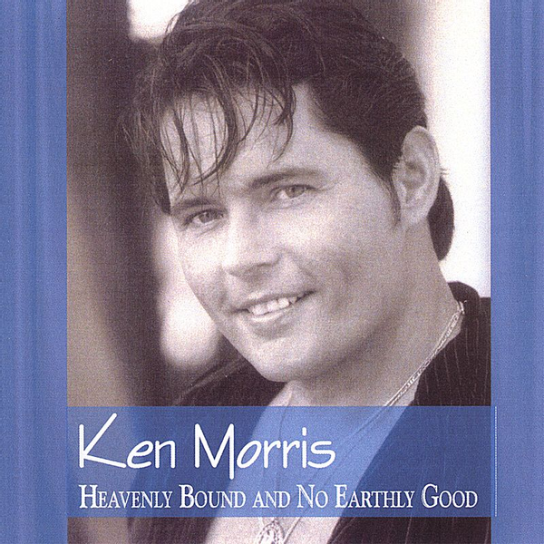 Ken Morris - Heavenly Bound and No Earthly Good