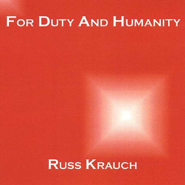 Russ Krauch For Duty and Humanity